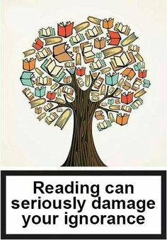 reading can seriously damage ignorance